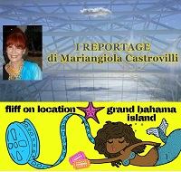 I Reportage di Mariangiola Castrovilli FLIFF On Location Grand Bahama